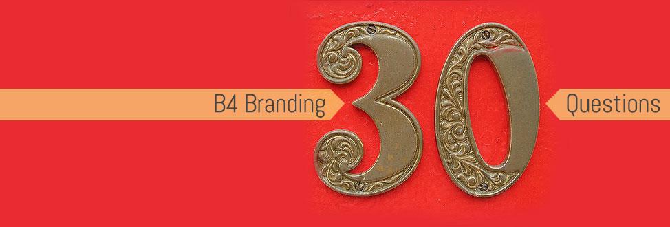 B4 Branding 30 Questions