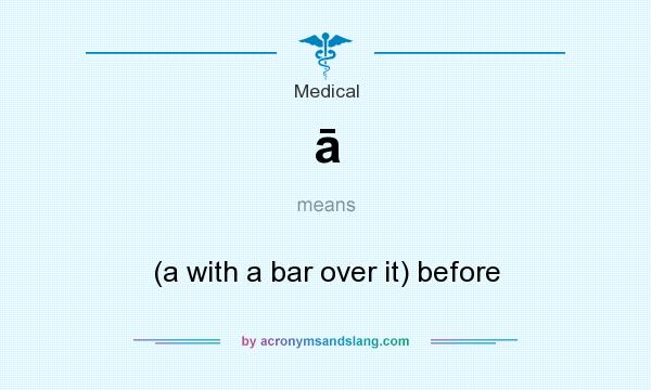 "medical abbreviation for ""BEFORE"""